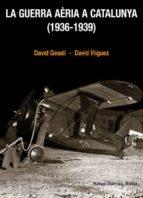 la guerra aèria a catalunya (1936-1939)-david gesali-david iñiguez-9788423207756