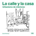 la calle y la casa: urbanismo de interiores xavier monteys roig 9788425229756