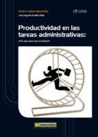 productividad en las tareas administrativas: ¿por que nunca nos d a tiempo?-jose agustin cruelles ruiz-9788426717856