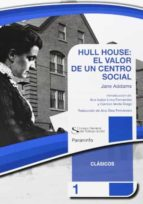 hull house: el valor de un centro social jane adams 9788428335256