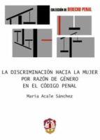 la discriminacion hacia la mujer por razon de genero en el codigo penal-maria alcale sanchez-9788429014556