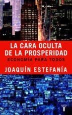 la cara oculta de la prosperidad: economia para todos-joaquin estefania-9788430605156