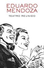 teatro reunido eduardo mendoza 9788432234156