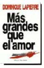 mas grandes que el amor-dominique lapierre-9788432240256
