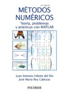 metodos numericos (4ª ed.): teoria, problemas y practicas con matlab juan antonio infante del rio jose maria rey cabezas 9788436833256