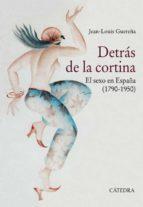 detras de la cortina: el sexo en españa (1790 1950) jean louis guereña 9788437638256