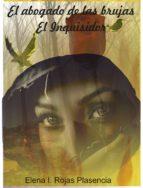 el abogado de las brujas...el inquisidor (ebook)-elena i. rojas plasencia-9788460694656