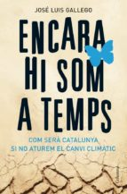 encara hi som a temps: com sera catalunya si no aturem el canvi c limatic-jose luis gallego-9788466408356