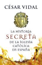 la historia secreta de la iglesia catolica en españa cesar vidal 9788466655156