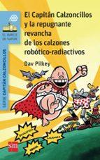 14 el capitan calzoncillos y la repugnante revancha de los calzo  nes robotico radiactivos dav pilkey 9788467579956