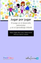 jugar por jugar: el juego en el desarrollo psicomotor y apredizaj e infantil-alfonso lazaro lazaro-9788467613056