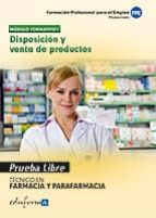 pruebas libres para la obtencion del titulo de tecnico de farmaci a y parafarmacia: disposicion y venta de productos. ciclo formativo de grado medio: farmacia y parafarmacia 9788467669756