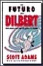 el futuro de dilbert: como prosperar en el siglo xxi gracias a la estupidez scott adams 9788475776156