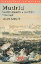 madrid: cuentos, leyendas y anecdotas (vol. i)-javier leralta-9788477370956