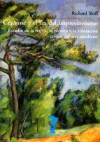 cezanne y el fin del impresionismo: estudio de la teoria, la tecn ica y la valoracion critica del arte moderno richard shiff 9788477746256