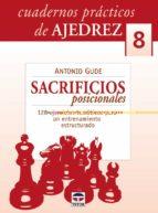 cuadernos ajedrez 08: sacrificios posicionales: 128 ejercicios te maticos para un entrenamiento estructurado antonio gude 9788479027056