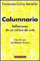 columnario: reflexiones de un critico sobre la situacion del arte francisco calvo serraller 9788481092356
