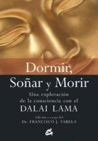 dormir, soñar y morir: una exploracion de la consciencia con el d alai lama (2ª ed.) francisco j. varela 9788484452256