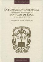 formación enfermera de la orden hospitalaria de san juan de dios en los siglos xvi y xvii-rosa maria rodriguez perales-9788484684756