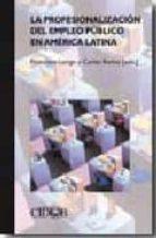 la profesionalizacion del empleo publico en america latina-9788487072956