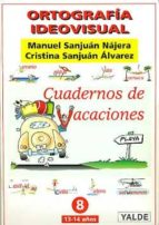 ortografia ideovisual 8 (13 18 años): cuadernos de vacaciones manuel sanjuan najera marta sanjuan alvarez 9788487705656