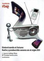 sintonizando el futuro: radio y produccion sonora en el siglo xxi-j. ignacio gallego perez-9788488788856