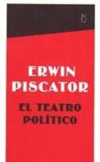 el teatro politico: y otros materiales-erwin piscator-9788489753556