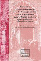 traduccion y transmision doctrinal de la medicina grecolatina: desde la antigüedad hasta el mundo moderno-maria teresa santamaria hernandez-9788490442456