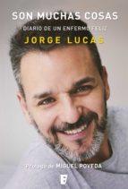 son muchas cosas. diario de un enfermo feliz (ebook)-jorge lucas-9788490698556
