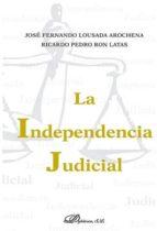 la independencia judicial j. fernando lousada arochena ricardo p. ron latas 9788490854556