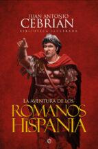 la aventura de los romanos en hispania juan antonio cebrian 9788491641056