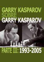 garry kasparov sobre garry kasparov parte iii (1993 2005) garri kimovich kasparov 9788492517756