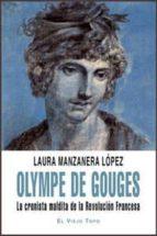 olympe de gouges: la cronista maldita de la revolucion francesa ( el viejo topo)-laura manzanera lopez-9788492616756