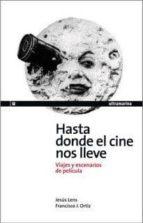 hasta donde el cine nos lleve. viajes y escenarios de pelicula-jesus lens espinosa de los monteros-francisco j. ortiz-9788493668556