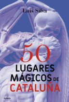 50 lugares magicos de cataluña-luis silva-9788494586156