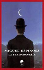 la fea burguesia miguel espinosa 9788494620256