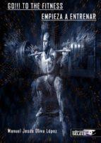 go!!! to the fitness empieza a entrenar-manuel jesus oliva lopez-9788494865756