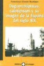 daguerrotipistas, calotipistas y su imagen de la españa del siglo xix-francisco alonso martinez-9788495483256