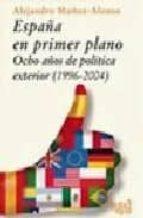 españa en primer plano: ocho años de politica exterior(1996-2004)-alejandro muñoz-alonso-9788496729056