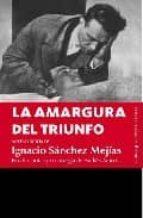 la amargura del triunfo ignacio sanchez mejias 9788496756656