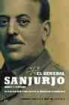 el general sanjurjo, heroe y victima: el militar que pudo evitar la dictadura franquista enrique sacanell ruiz de apodaca 9788497342056