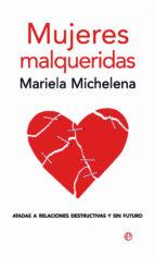 mujeres malqueridas: atadas a relaciones destructivas y sin futur o mariela michelena 9788497346856