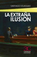 la extraña ilusion santiago velazquez 9788497405256