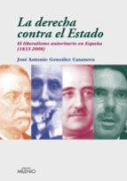 la derecha contra el estado: el liberalismo autoritario en españa (1833 2008) jose antonio gonzalez casanova 9788497432856