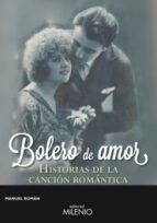 bolero de amor: historias de la cancion romantica manuel roman 9788497436656