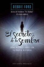 el secreto de la sombra: como reconciliarte con tu propia histori a-debbie ford-9788497777056