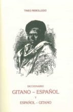 diccionario gitano-español y español-gitano (ed. facsimil de la e d. de 1909)-tineo rebolledo-9788498280456