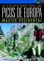 50 excursiones por los picos de europa. macizo occidental-isidoro rodriguez cubillas-9788498290356