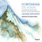 montañas de agua: cuaderno de viajes por el techo del mundo luis miguel lopez soriano 9788498293456