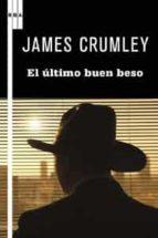 el ultimo buen beso-james crumley-9788498678956